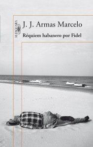 Réquiem habanero por Fidel / J.J. Armas Marcelo.Novela que es una sátira sobre el régimen cubano. http://absysnetweb.bbtk.ull.es/cgi-bin/abnetopac01?TITN=505635