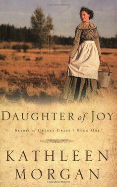 Daughter of Joy (Brides of Culdee Creek, Book 1)  Kathleen Morgan: Books
