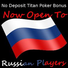 No Deposit Titan Poker Bonus for Russian Players is now available at YPC --> http://www.no-deposit-poker-bonus.net/no-deposit-titan-poker-bonus-code.html