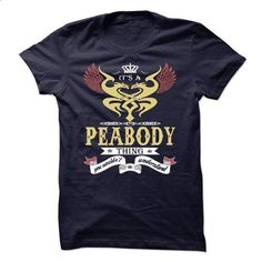 its a PEABODY Thing You Wouldnt Understand  - T Shirt,  - #lace shirt #sweatshirt zipper. ORDER NOW => https://www.sunfrog.com/Names/its-a-PEABODY-Thing-You-Wouldnt-Understand--T-Shirt-Hoodie-Hoodies-YearName-Birthday-45604540-Guys.html?68278