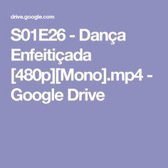 S01E26 - Dança Enfeitiçada [480p][Mono].mp4 - Google Drive