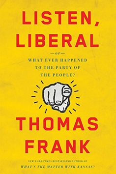 Listen, Liberal: Or, What Ever Happened to the Party of t... https://smile.amazon.com/dp/1627795391/ref=cm_sw_r_pi_awdb_x_FjQJyb4DGCTPT