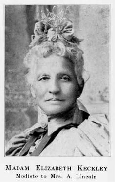 Elizabeth Keckley the brilliant dressmaker to Mary Todd Lincoln. I hope Spielberg includes a tidbit about her in his biopic due to be released this Christmas.