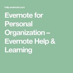Evernote for Personal Organization – Evernote Help & Learning