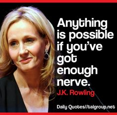 Career Lesson: Anything is possible if you've got enough nerve #JKRowling #Quote #Business #Tech #Leadership