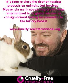 """""""It's time to close the door on testing products on animals. Get involved. Please join me in supporting Cruelty Free International in its global mission to consign animal testing for cosmetics to the history books!""""  - Ricky Gervais"""