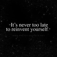 It's never too late to reinvent yourself.