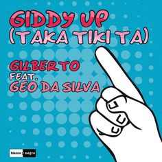gilberto feat geo da silva-giddy up(taka tiki ta)(radioedit) Club, Geo, My Music, All About Time, How To Get