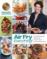 Air Fry Everything: Foolproof Recipes for Fried Favorites and Easy Fresh Ideas by Blue Jean Chef, Meredith Laurence (The Blue Jean Chef) - Air Frying Recipes Air Fry Everything, Blue Jean Chef, Instant Pot, Air Fried Food, Air Frier Recipes, Best Air Fryers, Cooking Recipes, Healthy Recipes, Easy Recipes