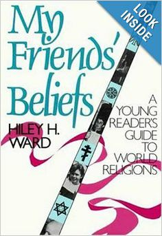 My Friends' Beliefs: A Young Reader's Guide to World Religions: Hiley H. Ward: 9780802773760: Amazon.com: Books