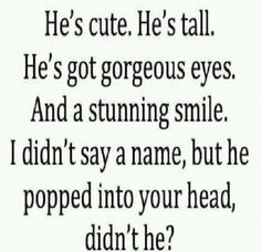 He's tall. He's got gorgeous eyes. And a stunning smile. I didn't say a name, but he popped into your head, didn't he? But my guy isn't tall at all. Secret Crush Quotes, Crush Qoutes, Qoutes About Crushes, Crush Memes, Unrequited Love Quotes Crushes, Facts About Crushes, Crush Quotes Tumblr, Crush Sayings, Crush Quotes Funny
