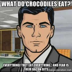 Archer and Crocodiles...they are the worst!