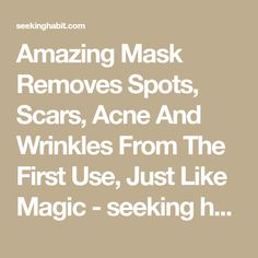 Amazing Mask Removes Spots, Scars, Acne And Wrinkles From The First Use, Just Like Magic - seeking habit