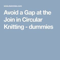 Avoid a Gap at the Join in Circular Knitting - dummies