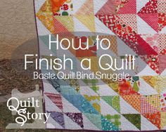 Quilt Story: How to Finish a Quilt. How to baste, quilt, bind and snuggle. Lots and lots of helpful links and ideas.