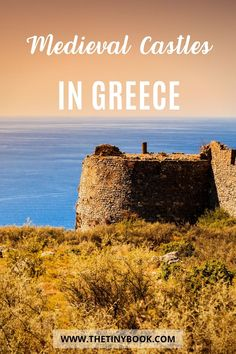 Castles from Medieval Greece: A period that saw Greece as the center of conquest. A never-ending story until modern times.