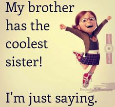My brother has the coolest sister!                    ♡ Muuuah ♡