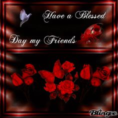 """Blessed Day Graphics On Facebook   This """"have a great day my friends"""" picture was created using the ..."""