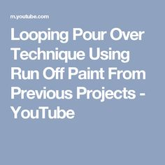 Looping Pour Over Technique Using Run Off Paint From Previous Projects - YouTube