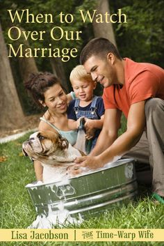 When to Watch Over Our Marriage - Lisa Jacobson  |  Time-Warp Wife