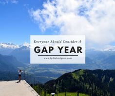 Every Young Person Should Consider A Gap Year - Here's Why  http://www.lydiahodgson.com/every-young-person-consider-gap-year/