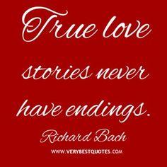 True love stories never have endings. — Richard Bach