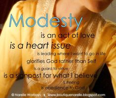 It's a matter of the heart... and the world and society teaches kids and teenagers that everthing has to b short and showing and IT DOESNT MODESTY IS THHE BEST