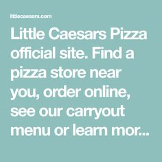Little Caesars Pizza official site. Find a pizza store near you, order online, see our carryout menu or learn more about franchise opportunities.