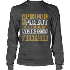 PARENT OF FRANCISCO THING SHIRTS #gift #ideas #Popular #Everything #Videos #Shop #Animals #pets #Architecture #Art #Cars #motorcycles #Celebrities #DIY #crafts #Design #Education #Entertainment #Food #drink #Gardening #Geek #Hair #beauty #Health #fitness #History #Holidays #events #Home decor #Humor #Illustrations #posters #Kids #parenting #Men #Outdoors #Photography #Products #Quotes #Science #nature #Sports #Tattoos #Technology #Travel #Weddings #Women