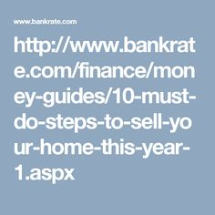 http://www.bankrate.com/finance/money-guides/10-must-do-steps-to-sell-your-home-this-year-1.aspx