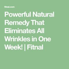 Powerful Natural Remedy That Eliminates All Wrinkles in One Week!   Fitnal