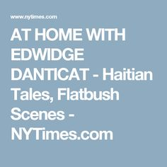 AT HOME WITH EDWIDGE DANTICAT - Haitian Tales, Flatbush Scenes - NYTimes.com