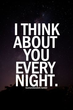 I will think about you all night and day. God, I love you! I would do anything to hold you in my arms and snuggle you. You have my heart, take good care of it. I Think Of You, I Love You, Just For You, My Love, Inspirational Quotes Pictures, Inspirational Thoughts, Motivational Quotes, Good Night Quotes, Romantic Quotes