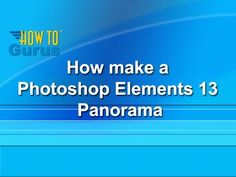 How to make a Photoshop Elements 13 Photomerge Panorama - a Photoshop El...