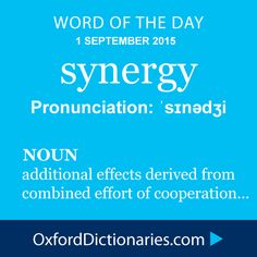 Word of the Day: synergy Click through to the full definition, audio pronunciation, and example sentences: http://www.oxforddictionaries.com/definition/english/synergy #WOTD   #wordoftheday