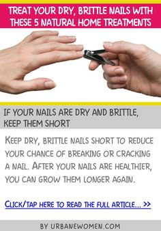 Treat your dry, brittle nails with these 5 natural home treatments - If your nails are dry and brittle, keep them short