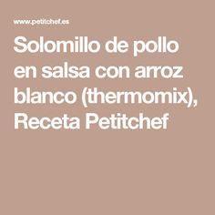 Solomillo de pollo en salsa con arroz blanco (thermomix), Receta Petitchef