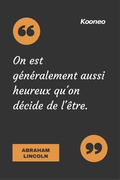 [CITATIONS] On est généralement aussi heureux qu'on décide de l'être. ABRAHAM LINCOLN #Ecommerce #Kooneo #Abrahamlincoln #Heureux : www.kooneo.com
