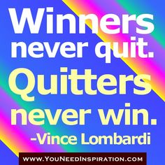 winners quotes-Winner never quit quitters never win Inspirational Quotes For Kids, Motivational Quotes, Inspiring Sayings, Attitude Quotes, Me Quotes, Qoutes, Winner Quotes, I Am A Winner, Vince Lombardi