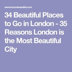 34 Beautiful Places to Go in London - 35 Reasons London is the Most Beautiful City