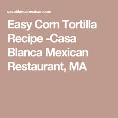 Easy Corn Tortilla Recipe -Casa Blanca Mexican Restaurant, MA