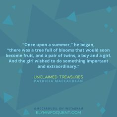 Unclaimed Treasures by Patricia MacLachlan | #MGCarousel #IReadMG #kidlit #mglit #amreading #bookblogger #bookquote #quoteoftheday