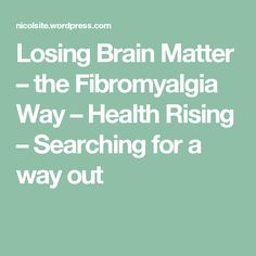 Losing Brain Matter – the Fibromyalgia Way – Health Rising – Searching for a way out