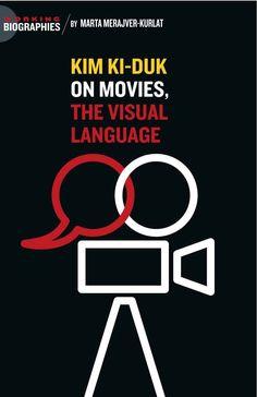 Biography: Kim Ki-duk on movies, The visual language. By: Marta Merajver-Kurlat