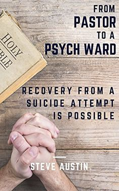 From Pastor to a Psych Ward: Recovery from a Suicide Attempt is Possible…