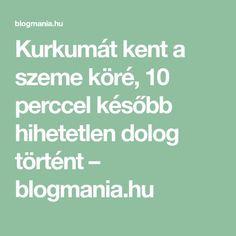 Kurkumát kent a szeme köré, 10 perccel később hihetetlen dolog történt – blogmania.hu
