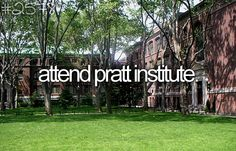 Bucket List - i would reall really realy love to attend the Pratt Institute for art