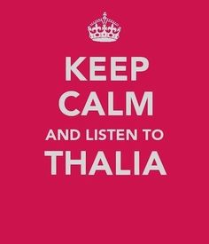 Keep Calm and Listen to Thalia @Lady T