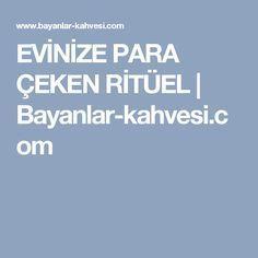 EVİNİZE PARA ÇEKEN RİTÜEL   Bayanlar-kahvesi.com