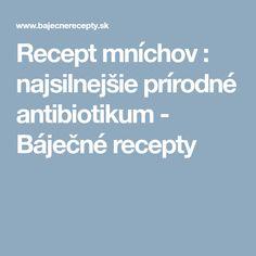 Recept mníchov : najsilnejšie prírodné antibiotikum - Báječné recepty Fitness, Keep Fit, Health Fitness, Rogue Fitness, Gymnastics